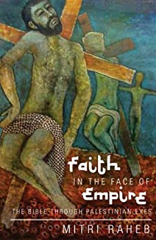 Faith in the Face of Empire The Bible through Palestinian Eyes (Opera Omnia) -  edition by Raheb, Mitri. Religion & Spirituality   @ .
