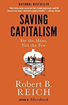 Saving Capitalism For the Many, Not the Few  Reich, Robert B.