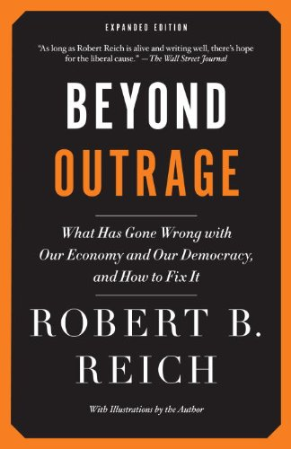 Beyond Outrage Expanded Edition What has gone wrong with our economy and our democracy, and how to fix it -  edition by Reich, Robert B.. Politics & Social Sciences   @ .