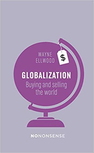 NoNonsense Globalization Buying and Selling the World -  edition by Ellwood, Wayne. Politics & Social Sciences   @ .