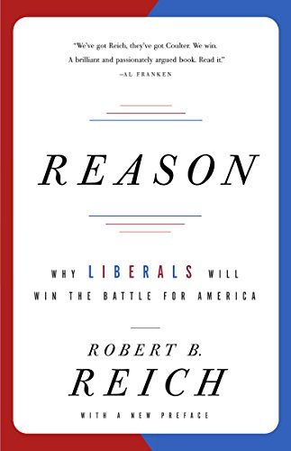 Reason Why Liberals Will Win the Battle for America -  edition by Reich, Robert B.. Politics & Social Sciences   @ .