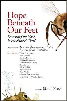 Hope Beneath Our Feet Restoring Our Place in the Natural World (Io Series  67) 1, Keogh, Martin, Pollan, Michael, Kingsolver, Barbara, Walker, Alice, Zinn, Howard -