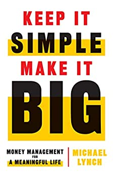 Keep It Simple, Make It Big Money Management for a Meaningful Life  Lynch, Michael
