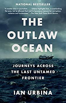 The Outlaw Ocean Journeys Across the Last Untamed Frontier, Urbina, Ian -