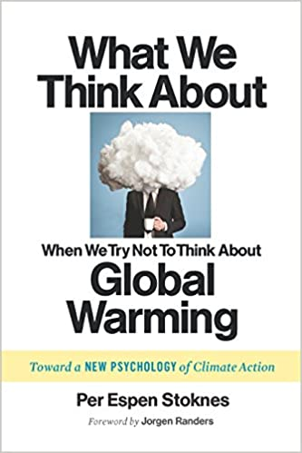 What We Think About When We Try Not To Think About Global Warming Toward a New Psychology of Climate Action -  edition by Stoknes, Per Espen, Randers, Jorgen. Health, Fitness & Dieting   @ .