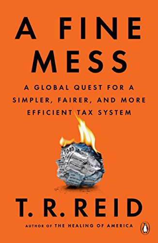A Fine Mess A Global Quest for a Simpler, Fairer, and More Efficient Tax System -  edition by Reid, T. R.. Politics & Social Sciences   @ .