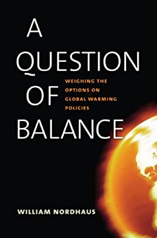 A Question of Balance Weighing the Options on Global Warming Policies, Nordhaus, William D. -