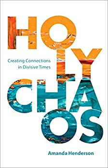 Holy Chaos Creating Connections in Divisive Times -  edition by Henderson, Amanda. Religion & Spirituality   @ .