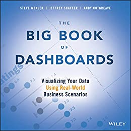 The Big  of Dashboards Visualizing Your Data Using Real-World Business Scenarios  Wexler, Steve, Shaffer, Jeffrey, Cotgreave, Andy