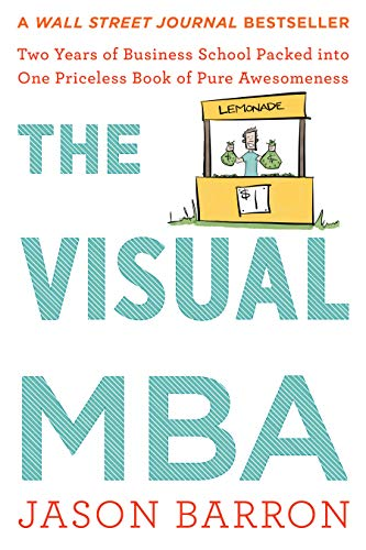 The Visual MBA Two Years of Business School Packed into One Priceless  of Pure Awesomeness  Barron, Jason