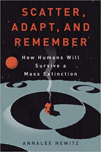Scatter, Adapt, and Remember How Humans Will Survive a Mass Extinction, Newitz, Annalee -