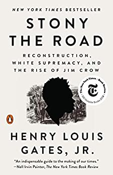 Stony the Road Reconstruction, White Supremacy, and the Rise of Jim Crow  Gates Jr., Henry Louis