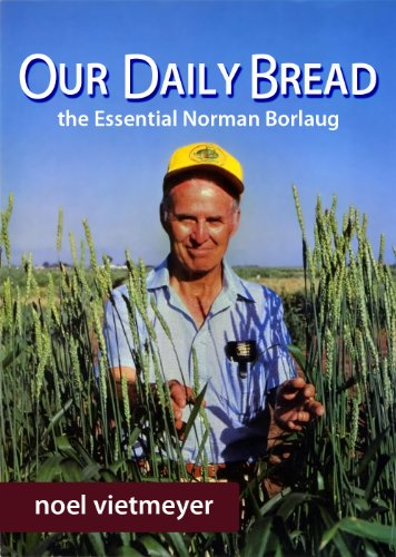 Our Daily Bread; The Essential Norman Borlaug  Vietmeyer, Noel