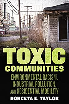 Toxic Communities Environmental Racism, Industrial Pollution, and Residential Mobility -  edition by Taylor, Dorceta. Politics & Social Sciences   @ .