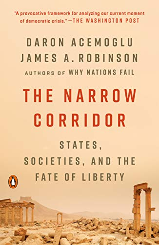 The Narrow Corridor States, Societies, and the Fate of Liberty -  edition by Acemoglu, Daron, Robinson, James A.. Politics & Social Sciences   @ .