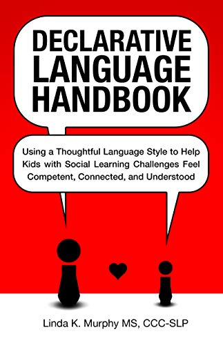 Declarative Language Hand Using a Thoughtful Language Style to Help Kids with Social Learning Challenges Feel Competent, Connected, and Understood -  edition by Murphy, Linda K.. Health, Fitness & Dieting   @ .