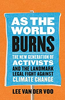 As the World Burns The New Generation of Activists and the Landmark Legal Fight Against Climate Change, van der Voo, Lee -