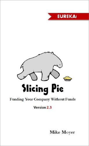 Slicing Pie Fund Your Company Without Funds  Moyer, Mike