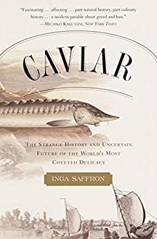 Caviar The Strange History and Uncertain Future of the World's Most Coveted Delicacy  Saffron, Inga
