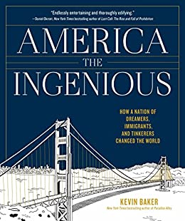 America the Ingenious How a Nation of Dreamers, Immigrants, and Tinkerers Changed the World  Baker, Kevin