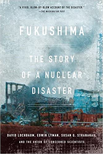 Fukushima The Story of a Nuclear Disaster Reprint, Lochbaum, David, Lyman, Edwin, Stranahan, Susan Q., The Union of Concerned Scientists -