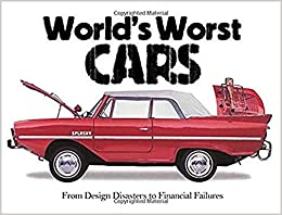The World's Worst Cars From Design Disasters to Financial Failures 9781782743651