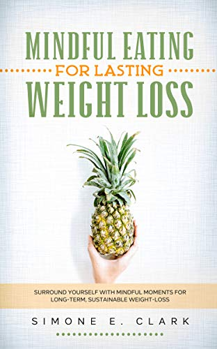 Mindful Eating For Lasting Weight-Loss Surround Yourself with Mindful Moments for Long-Term Weight-Loss -  edition by Clark, Simone. Health, Fitness & Dieting   @ .