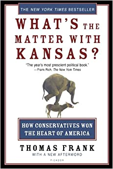 What's the Matter with Kansas? How Conservatives Won the Heart of America Frank, Thomas 9780805077742