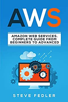 AWS  Web Services. A Complete Guide from Beginners to Advanced., Fedler, Steve
