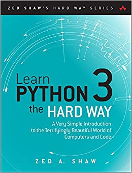 Learn Python 3 the Hard Way A Very Simple Introduction to the Terrifyingly Beautiful World of Computers and Code (Zed Shaw's Hard Way Series) 1, A., Shaw Zed