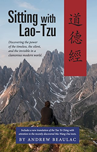 Sitting with Lao-Tzu Discovering the Power of the Timeless, the Silent, and the Invisible in a Clamorous Modern World -  edition by Beaulac, Andrew. Religion & Spirituality   @ .