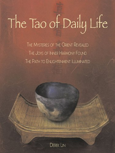 The Tao of Daily Life The Mysteries of the Orient Revealed The Joys of Inner Harmony Found The Path to Enlightenment Illuminated -  edition by Lin, Derek. Religion & Spirituality   @ .