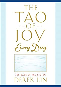 The Tao of Joy Every Day 365 Days of Tao Living -  edition by Lin, Derek. Religion & Spirituality   @ .