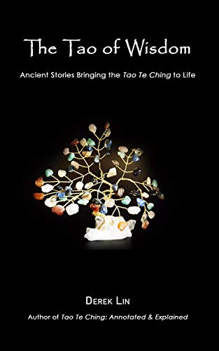 The Tao of Wisdom Ancient Stories Bringing the Tao Te Ching to Life -  edition by Lin, Derek. Religion & Spirituality   @ .