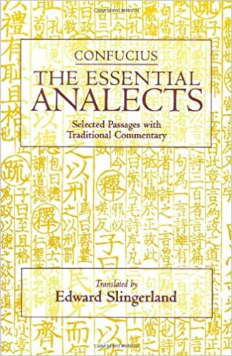 The Essential Analects Selected Passages with Traditional Commentary (Hackett Classics) -  edition by Confucius, Slingerland, Edward. Religion & Spirituality   @ .