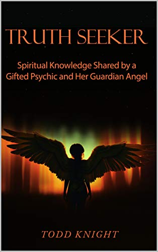 TRUTH SEEKER Spiritual Knowledge Shared by a Gifted Psychic and Her Guardian Angel  100+ Questions answered by renowned psychic and spiritual coach Dee Dee Lincoln -  edition by Knight, Todd. Politics & Social Sciences   @ .