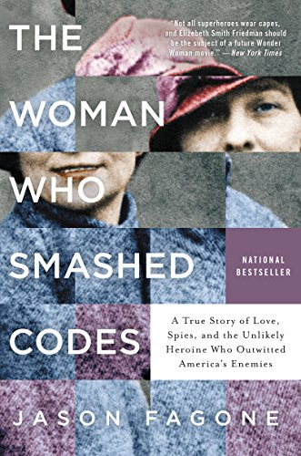 The Woman Who Smashed Codes A True Story of Love, Spies, and the Unlikely Heroine Who Outwitted America's Enemies  Fagone, Jason