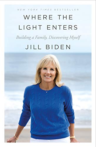 Where the Light Enters Building a Family, Discovering Myself  Biden, Jill