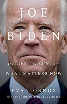 Joe Biden The Life, the Run, and What Matters Now  Osnos, Evan