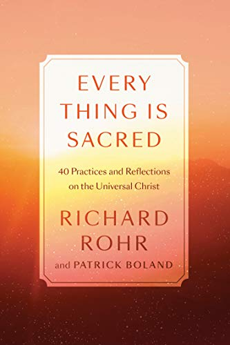 Every Thing Is Sacred 40 Practices and Reflections on the Universal Christ -  edition by Rohr, Richard . Religion & Spirituality   @ .
