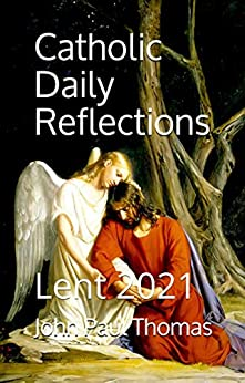 Catholic Daily Reflections Lent 2021 (Catholic Daily Reflections Series) -  edition by Thomas, John Paul. Religion & Spirituality   @ .