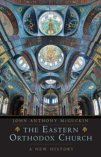 The Eastern Orthodox Church A New History -  edition by McGuckin, John Anthony. Religion & Spirituality   @ .