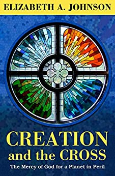 Creation and the Cross The Mercy of God for a Planet in Peril -  edition by Johnson, Elizabeth A.. Religion & Spirituality   @ .