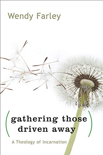 Gathering Those Driven Away A Theology of Incarnation -  edition by Farley, Wendy. Religion & Spirituality   @ .