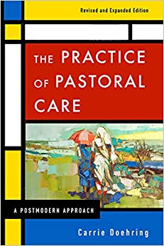 The Practice of Pastoral Care, Revised and Expanded Edition A Postmodern Approach -  edition by Doehring, Carrie. Religion & Spirituality   @ .