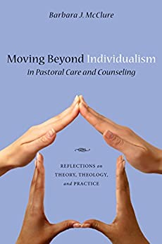Moving Beyond Individualism in Pastoral Care and Counseling Reflections on Theory, Theology, and Practice -  edition by McClure, Barbara J.. Religion & Spirituality   @ .