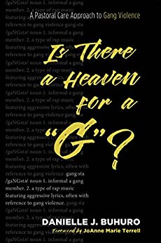 "Is There a Heaven for a ""G�? A Pastoral Care Approach to Gang Violence  Buhuro, Danielle J., Terrell, JoAnne Marie, Davis, Sharon Ellis"