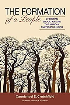 The Formation of a People Christian Education and the African American Church Christian Eduction and the African American Church -  edition by Crutchfield, Carmichael D.. Religion & Spirituality   @ .