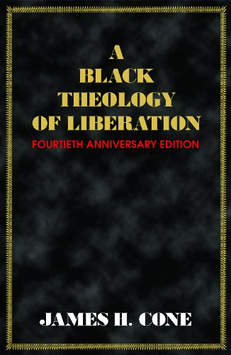 A Black Theology of Liberation - Fortieth Anniversary Edition -  edition by Cone, James H.. Politics & Social Sciences   @ .