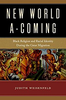 New World A-Coming Black Religion and Racial Identity during the Great Migration  Weisenfeld, Judith
